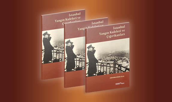 """Prof. Dr. Abdurrahman Kılıç'ın Yeni Kitabı """"İstanbul Yangın Kuleleri ve Çığırtkanları"""" Yayınlandı"""